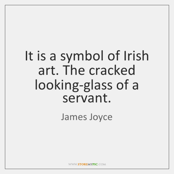 It is a symbol of Irish art. The cracked looking-glass of a ...