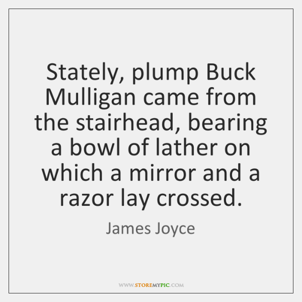 Stately, plump Buck Mulligan came from the stairhead, bearing a bowl of ...