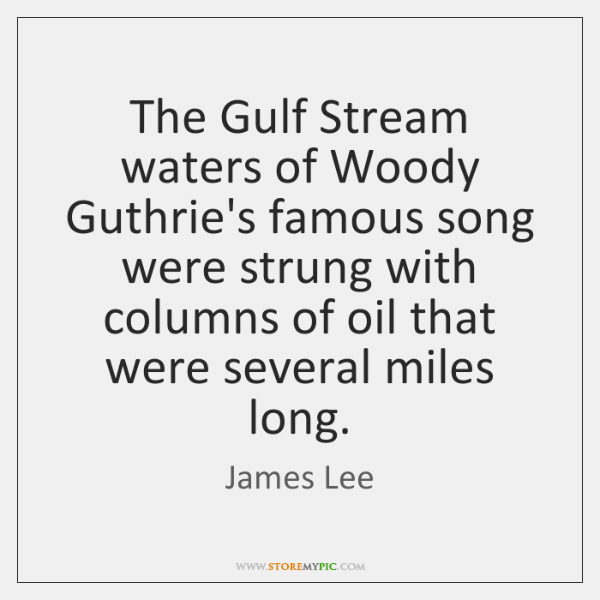 The Gulf Stream waters of Woody Guthrie's famous song were strung with ...