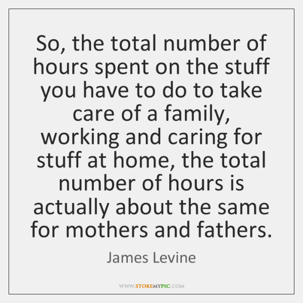 So, the total number of hours spent on the stuff you have ...