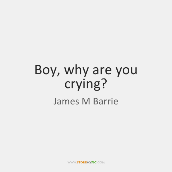 Boy, why are you crying?