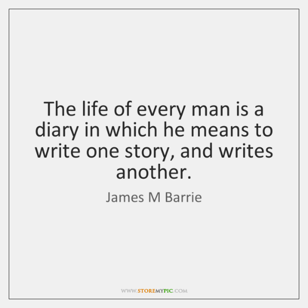 The life of every man is a diary in which he means ...