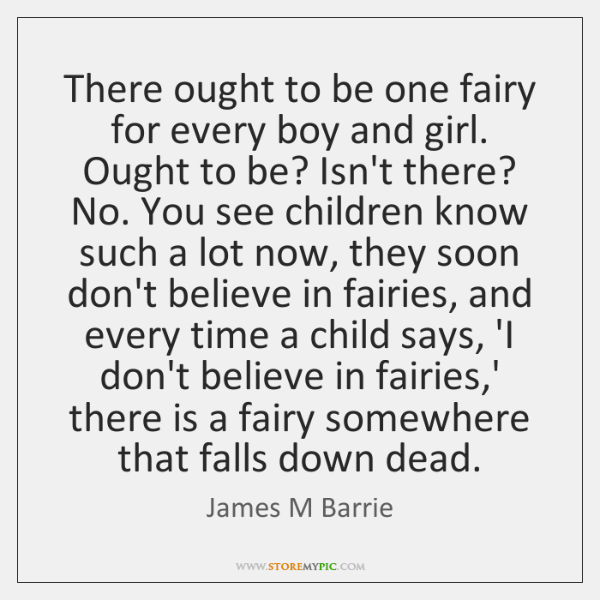There ought to be one fairy for every boy and girl.   Ought ...