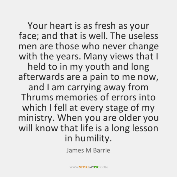 Your heart is as fresh as your face; and that is well. ...
