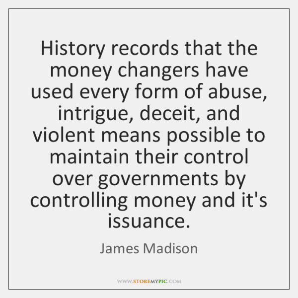History records that the money changers have used every form of abuse, ...