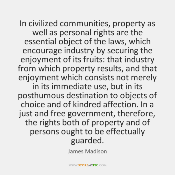 In civilized communities, property as well as personal rights are the essential ...