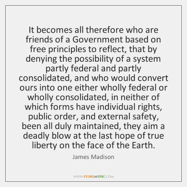 It becomes all therefore who are friends of a Government based on ...