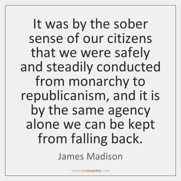 It was by the sober sense of our citizens that we were ...