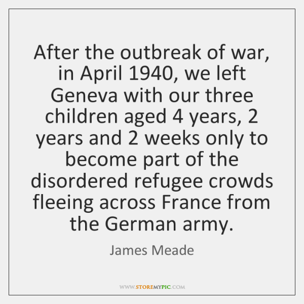 After the outbreak of war, in April 1940, we left Geneva with our ...