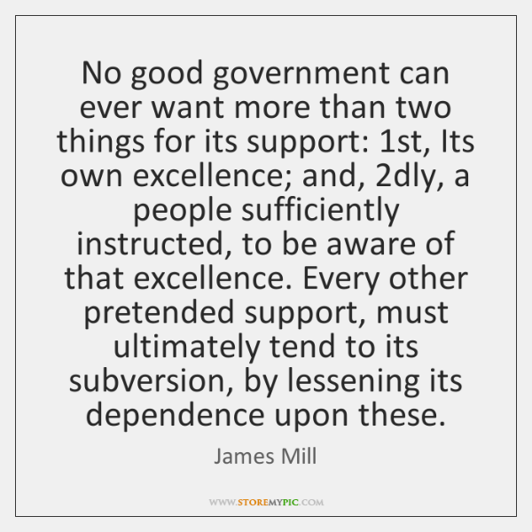 No good government can ever want more than two things for its ...
