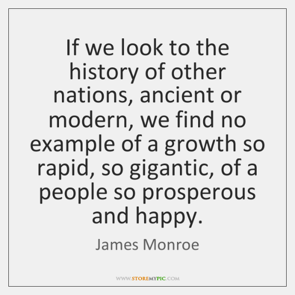 If we look to the history of other nations, ancient or modern, ...