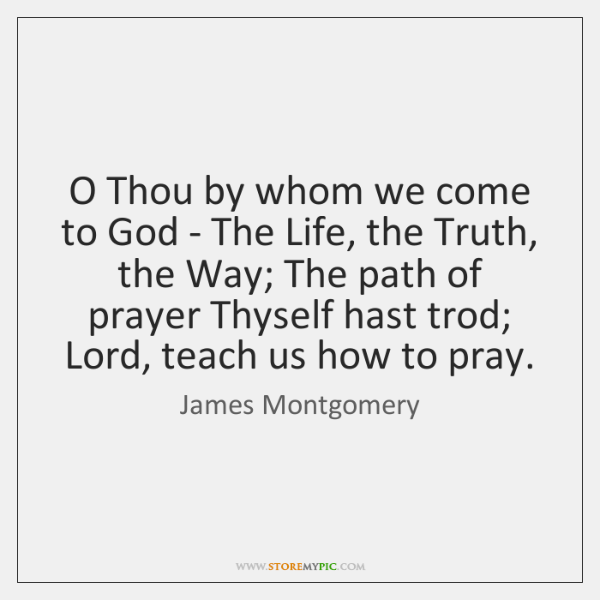 O Thou by whom we come to God - The Life, the ...