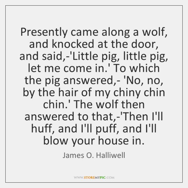Presently came along a wolf, and knocked at the door, and said,...