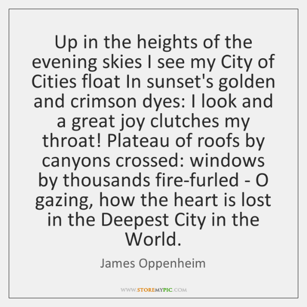 Up in the heights of the evening skies I see my City ...