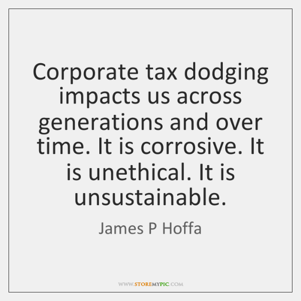 Corporate tax dodging impacts us across generations and over time. It is ...