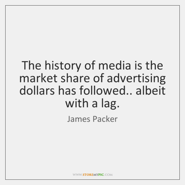 The history of media is the market share of advertising dollars has ...