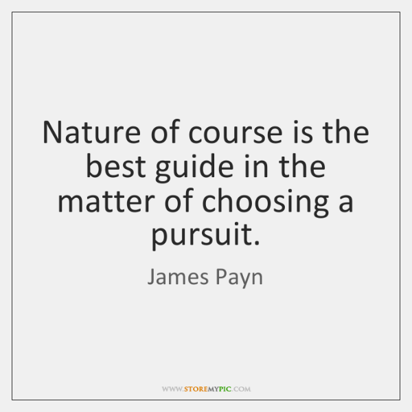 Nature of course is the best guide in the matter of choosing ...