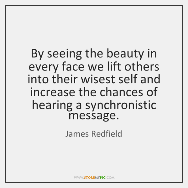 By seeing the beauty in every face we lift others into their ...