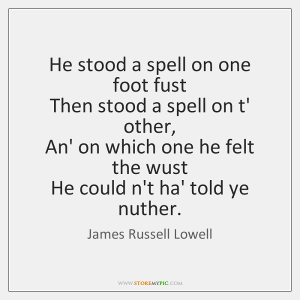 He stood a spell on one foot fust   Then stood a spell ...