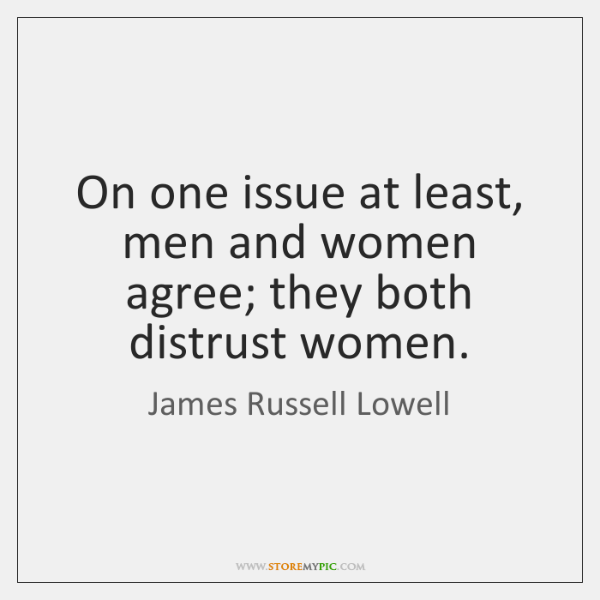 On one issue at least, men and women agree; they both distrust ...