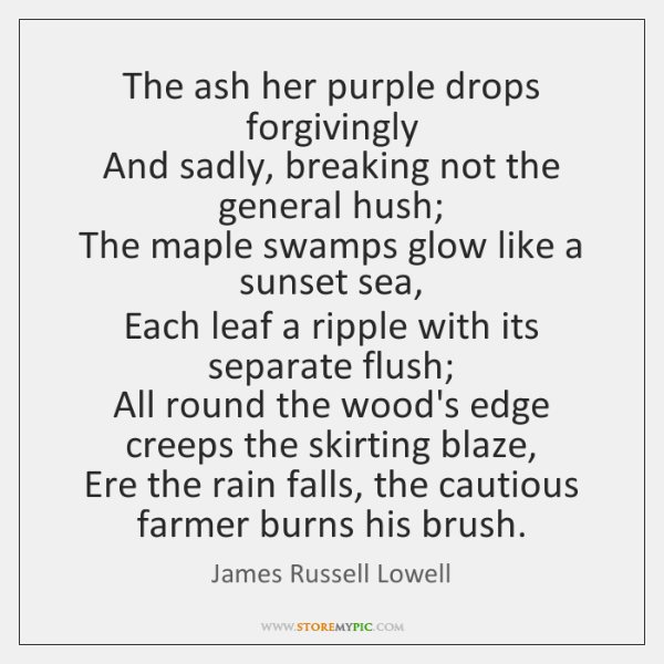 The ash her purple drops forgivingly  And sadly, breaking not the general ...