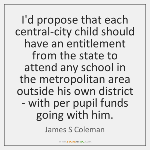 I'd propose that each central-city child should have an entitlement from the ...