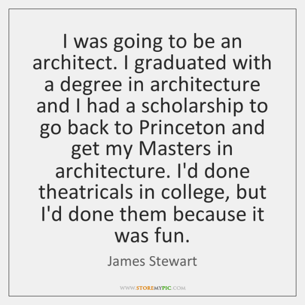I was going to be an architect. I graduated with a degree ...