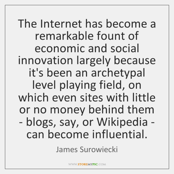 The Internet has become a remarkable fount of economic and social innovation ...