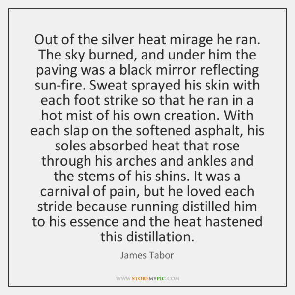 Out of the silver heat mirage he ran. The sky burned, and ...