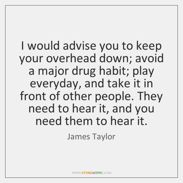 I would advise you to keep your overhead down; avoid a major ...