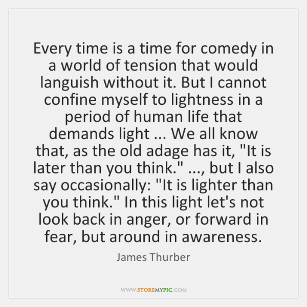 Every time is a time for comedy in a world of tension ...