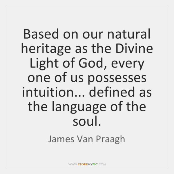 Based on our natural heritage as the Divine Light of God, every ...