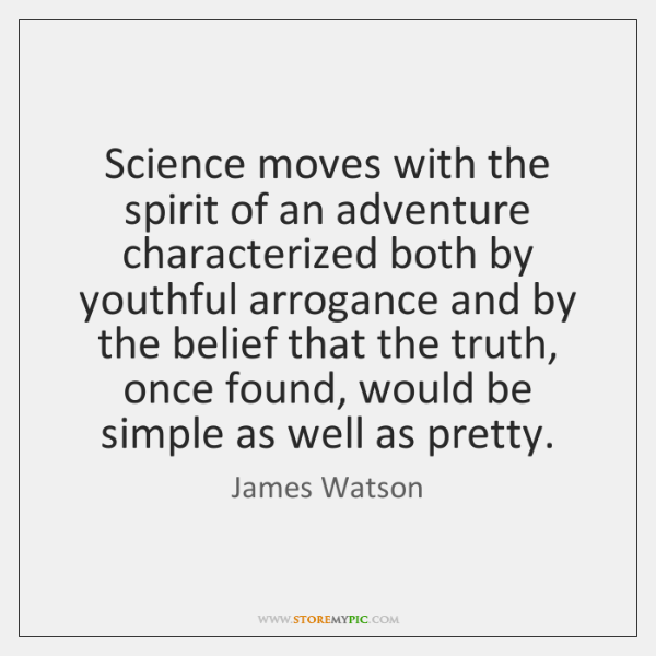 Science moves with the spirit of an adventure characterized both by youthful ...