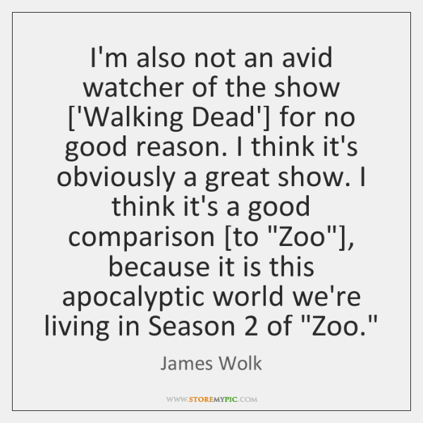 I'm also not an avid watcher of the show ['Walking Dead'] for ...
