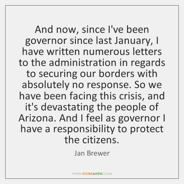 And now, since I've been governor since last January, I have written ...