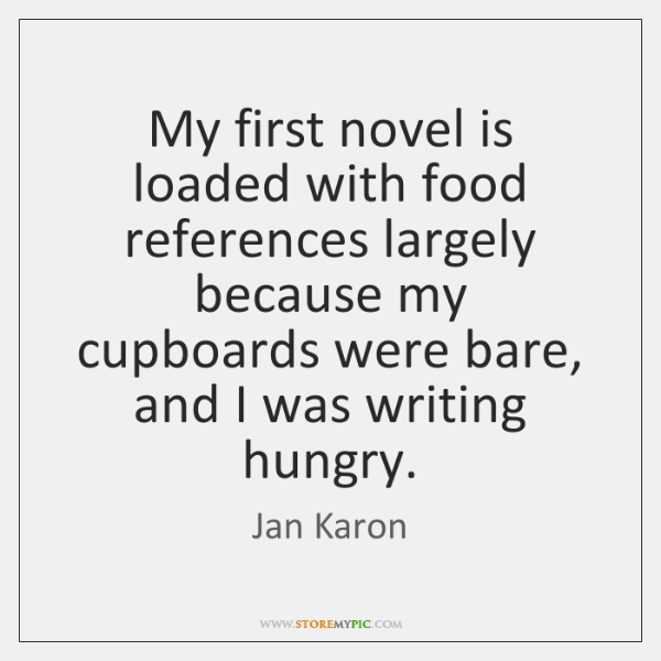 My first novel is loaded with food references largely because my cupboards ...