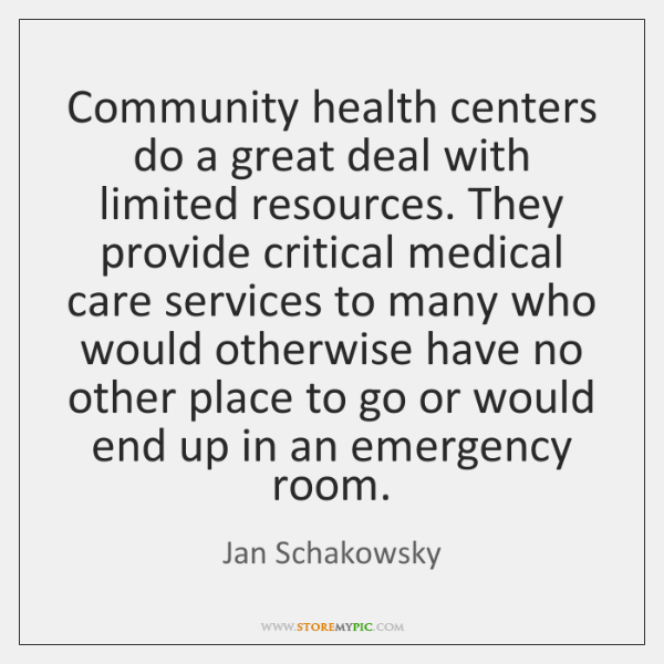 Community health centers do a great deal with limited resources. They provide ...