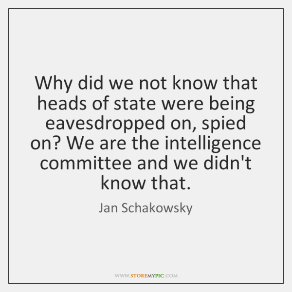 Why did we not know that heads of state were being eavesdropped ...