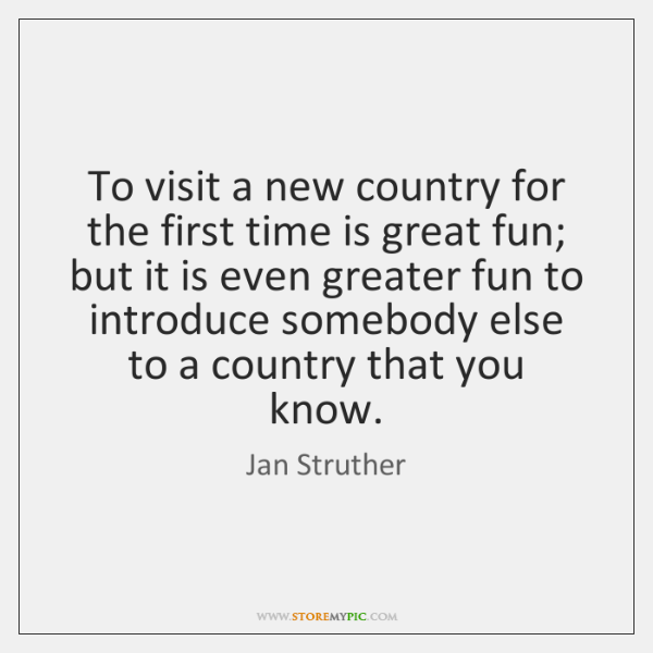 To visit a new country for the first time is great fun; ...