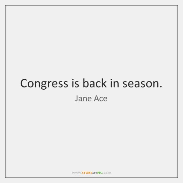 Congress is back in season.