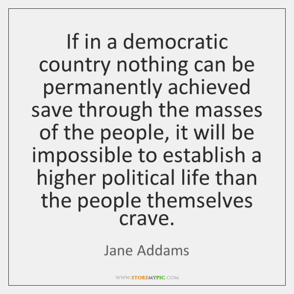 If in a democratic country nothing can be permanently achieved save through ...