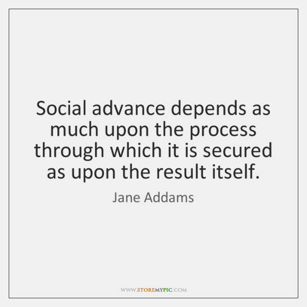 Social advance depends as much upon the process through which it is ...