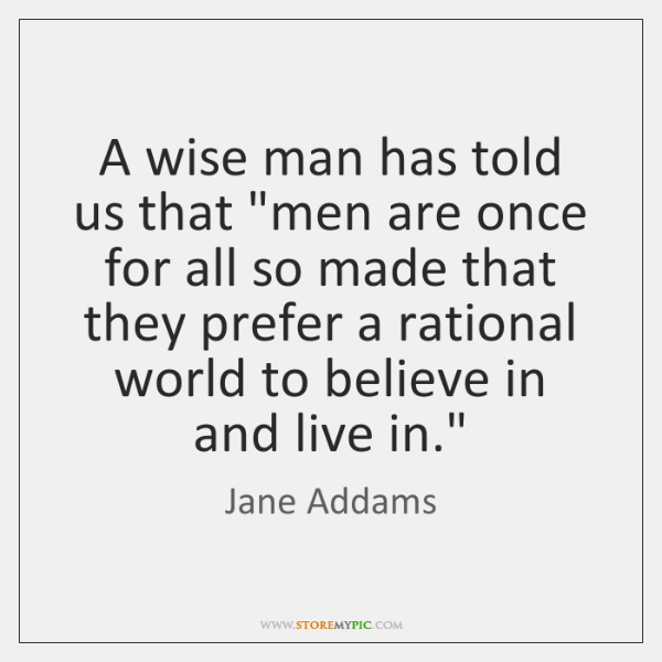 "A wise man has told us that ""men are once for all ..."