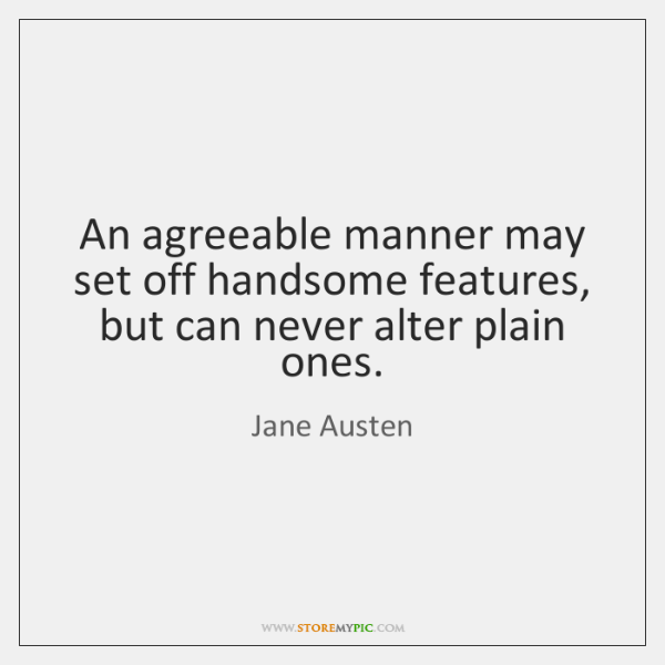 An agreeable manner may set off handsome features, but can never alter ...