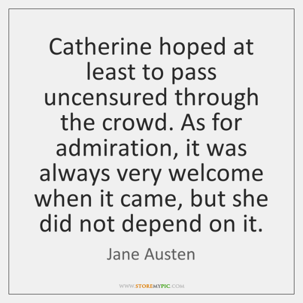 Catherine hoped at least to pass uncensured through the crowd. As for ...