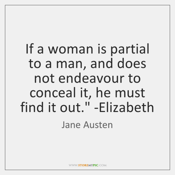 'If a woman is partial to a man, and does not endeavour ...