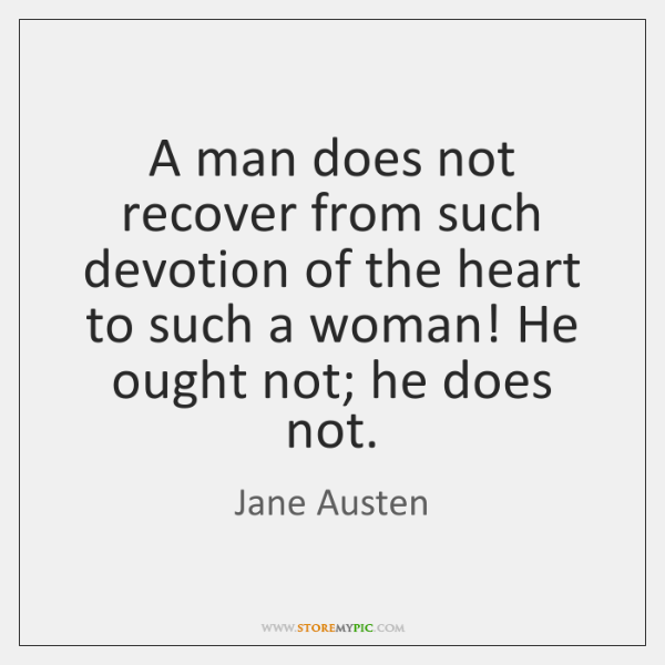 A man does not recover from such devotion of the heart to ...
