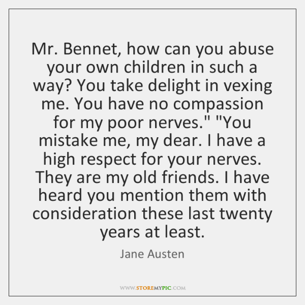 Mr. Bennet, how can you abuse your own children in such a ...