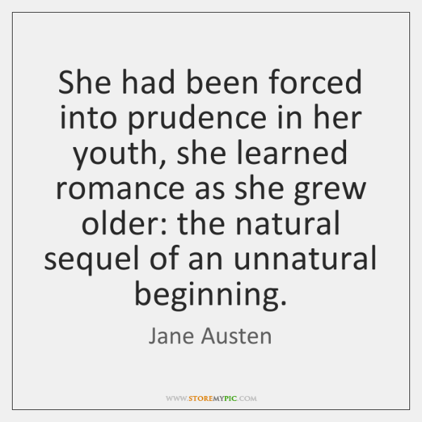 She had been forced into prudence in her youth, she learned romance ...