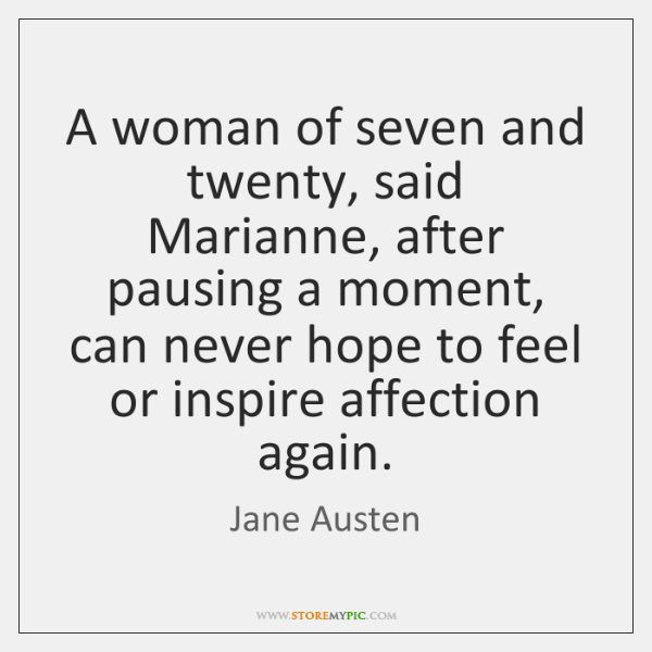A woman of seven and twenty, said Marianne, after pausing a moment, ...